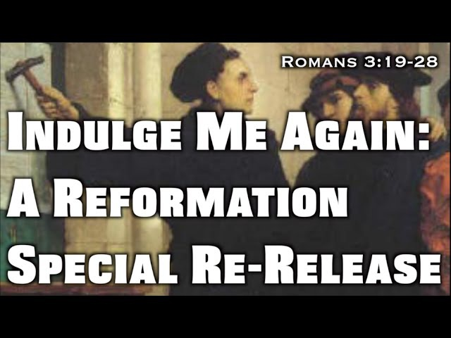 Indulge Me Again A Reformation Special Re-Release (Romans 319-28)