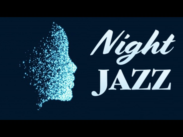 Night of Smooth Jazz - Relaxing Background Chill Out Music - Sax Jazz for Studying, Sleep, Work