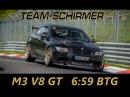Schirmer M3 V8 GT BTG 06 59 6 Min Nürburgring Nordschleife Onboard