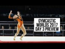GYMCASTIC WORLDS 2017 PREVIEW - DAY 3 - WAG Qualifications