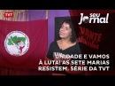 Unidade e vamos à luta As Sete Marias resistem Série da TVT