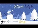 Classic Jazz Christmas - SILENT NIGHT - Carol Songs - Baby Christmas Lullabies