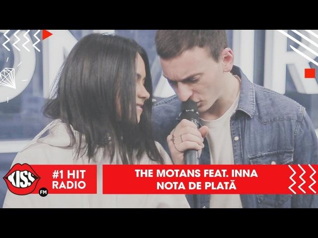 The Motans feat. INNA - Nota de Plată (Live @ Kiss FM)