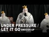 Under PressureLet It Go Smoosh-Up - Queen &amp Disney's Frozen