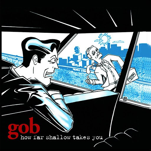 Gob альбом How Far Shallow Takes You