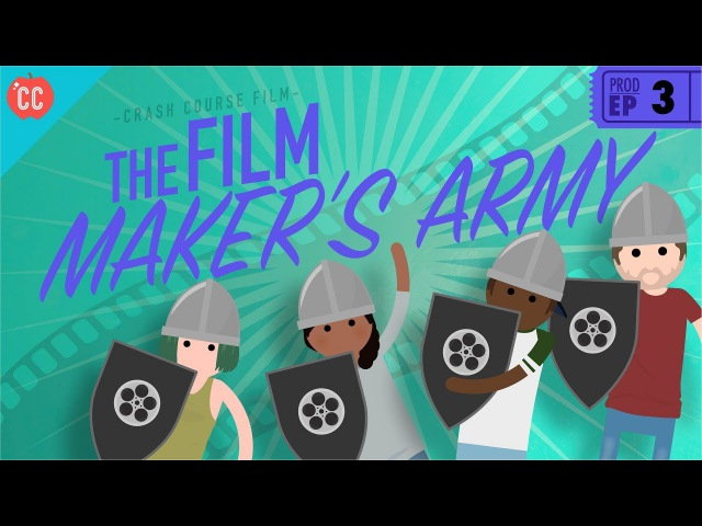 The Filmmaker's Army: Crash Course Film Production 3