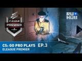 CS: GO Pro Plays - ELEAGUE Premier Ep.3