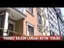 Binalarda Fransız balkonlarındaki büyük tehlike