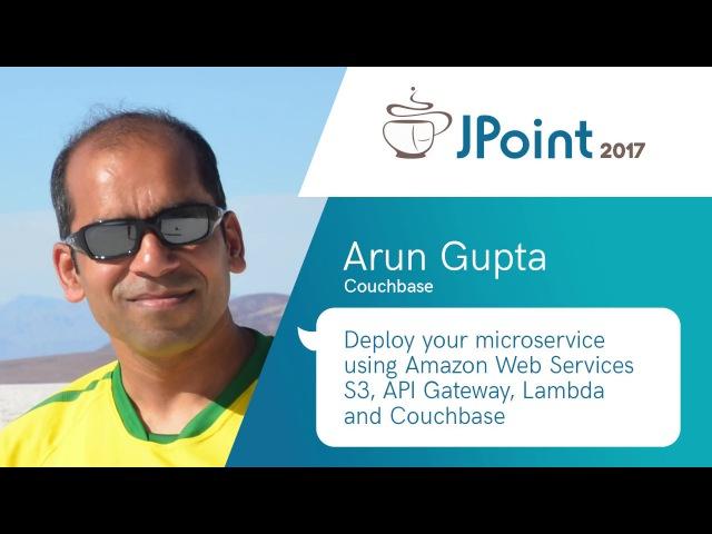 Arun Gupta — Deploy your microservice (Amazon Web Services S3, API Gateway, Lambda and Couchbase)
