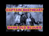 CAPTAIN BEEFHEART -- SAME OLD BLUES