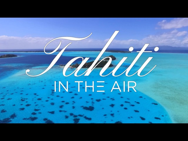 Tahiti in the air French Polynesia drone footage phantom 3 most beautiful lagoons in the world
