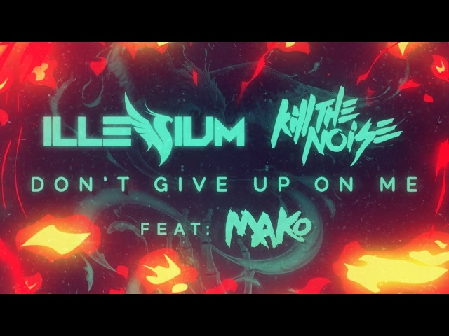 Kill The Noise Illenium - Don't Give Up On Me ft. Mako