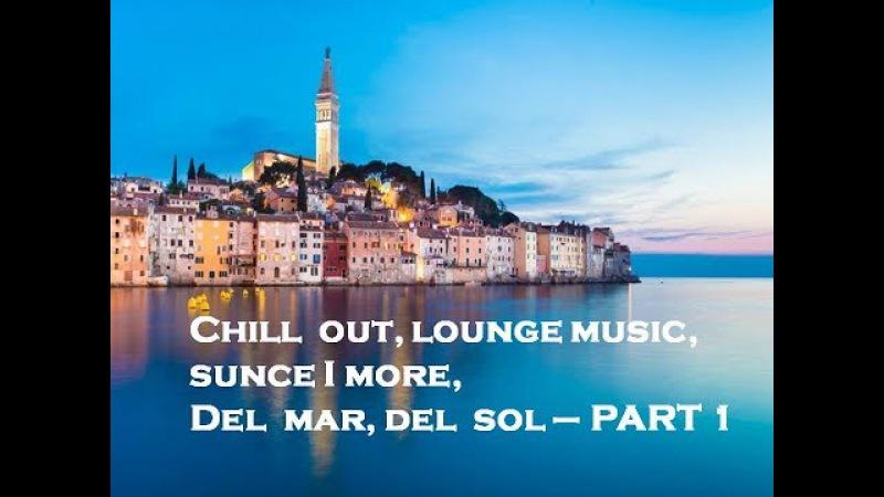 Chillout lounge music, sunce i more, del sol, del mar - PART 1