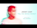 Jeremy Camp - Tell The Whole World (Audio)