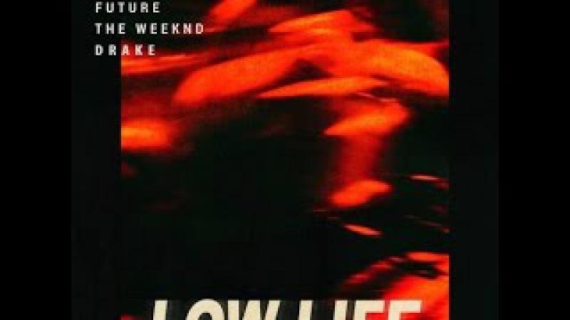 The Weeknd - Low Life ft. Drake Future (Remix/Mashup)