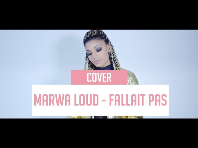 MARWA LOUD - FALLAIT PAS ( VERSION FILLE )( CWEEN COVER )