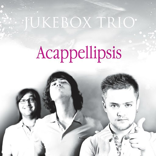 Jukebox Trio альбом Acappellipsis