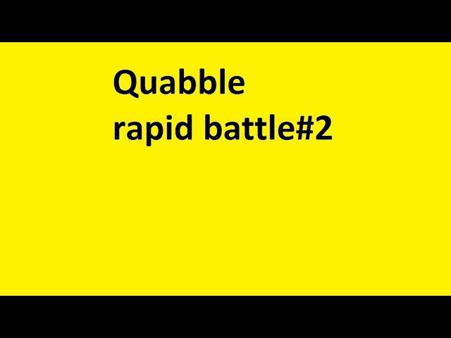 Rapid battle 2 quabble