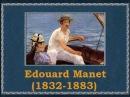 Edouard Manet (1832 -1883)