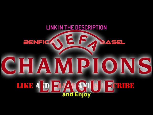 Watch live Match Benfica VS Basel Online free Streaming - UEFA Champions League