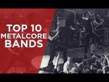 TOP 10 METALCORE BANDS