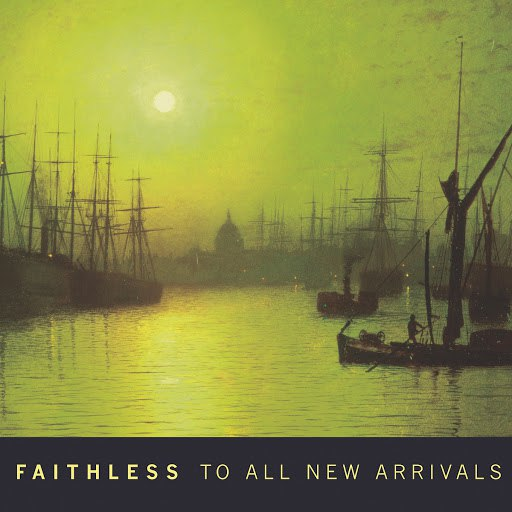 Faithless альбом To All New Arrivals