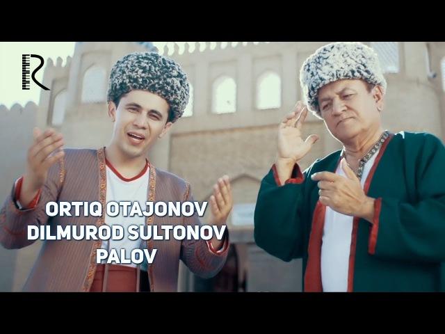 Ortiq Otajonov Dilmurod Sultonov - Palov - Узбекистан