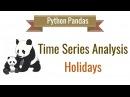 Pandas Time Series Analysis 3: Holidays