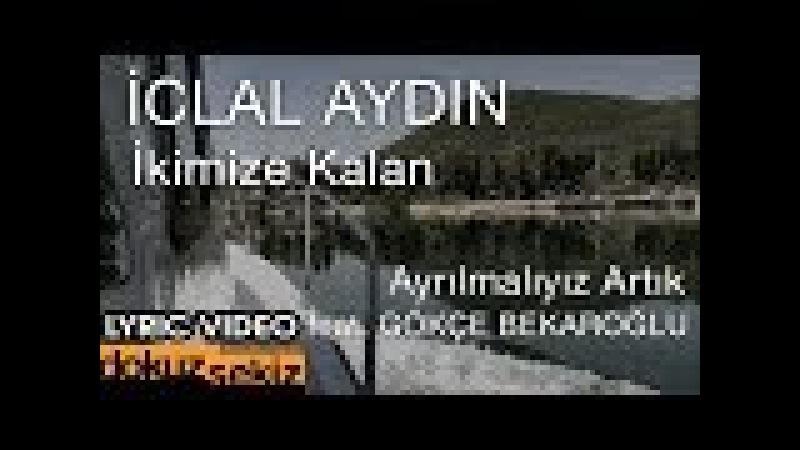 İclal Aydın - İkimize Kalan Ayrılmalıyız Artık (feat. Gökçe Bekaroğlu) (Lyric Video)