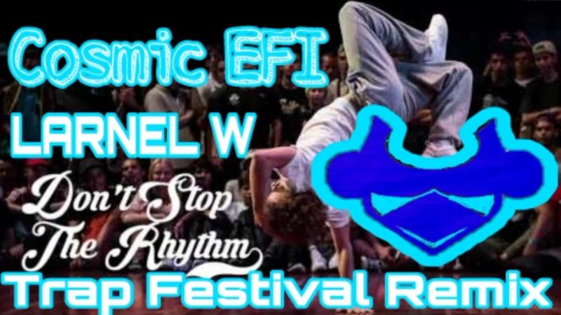 Cosmic EFI - Don't Stop The Rhythm (LARNEL W Trap Festival Remix)