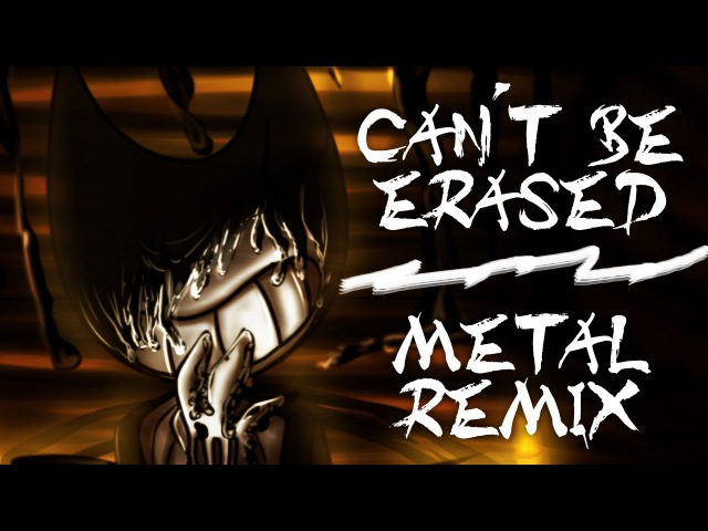 【Bendy And The Ink Machine】Can't Be Erased -Metal Remix- (feat. Zak)