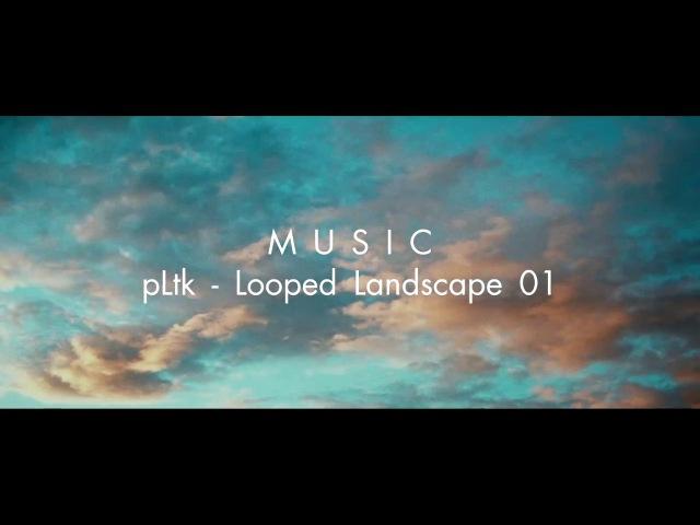 PLtk - Looped Landscape 01 [ N A T U R E ]