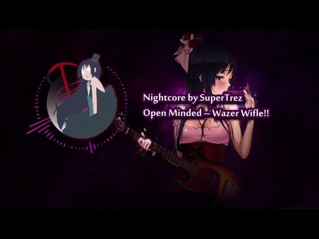 (Nightcore by SuperTrez) Open Minded – Wazer Wifle! (w/ lyrics)