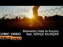 İclal Aydın - Bir Cihan Kafes / Bölemedim Felek İle Kozumu (feat. Gökçe Kılınçer) (Lyric Video)