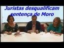 JURISTAS DESQUALIFICAM SENTENÇA DE MORO DE FORMA ESPETACULAR