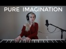 Pure Imagination - Willy Wonka The Chocolate Factory (Holly Henry Cover)