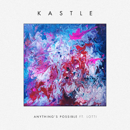 Kastle альбом Anything's Possible (feat. Lotti)