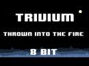 Trivium - Thrown Into The Fire 8 Bit Version
