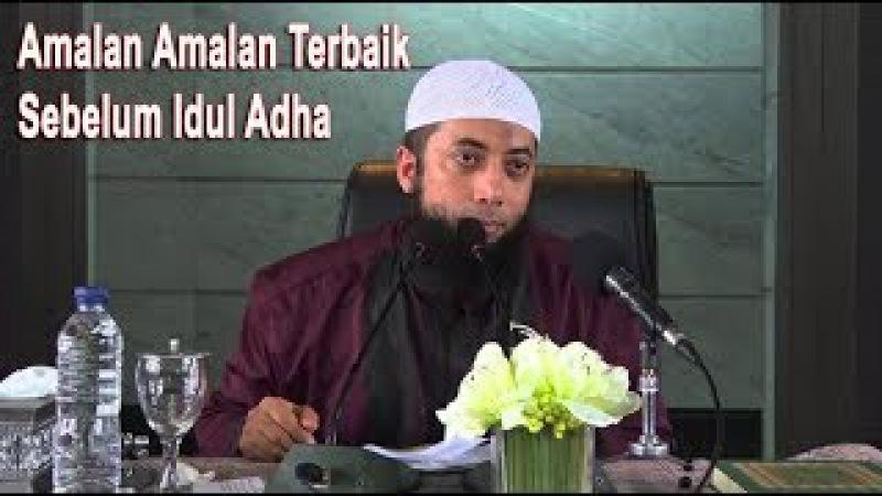 Amalan Amalan Terbaik Sebelum Idul Adha (Ustadz Khalid Basalamah)
