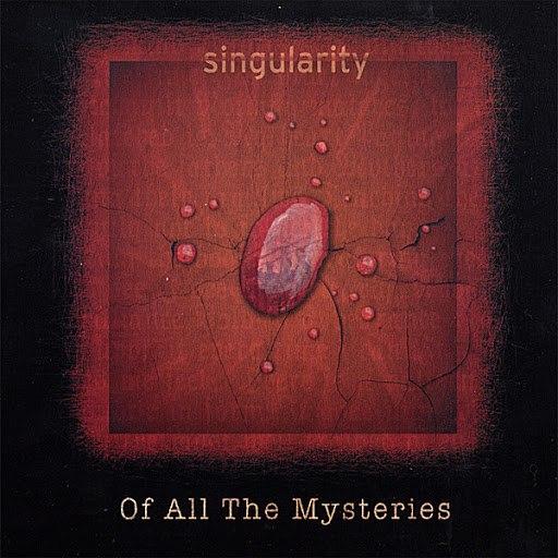 Singularity альбом Of All The Mysteries