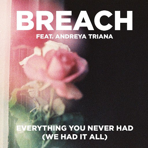 Breach альбом Everything You Never Had (We Had It All) (feat. Andreya Triana)