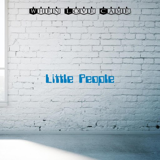 Little People альбом When Love Came