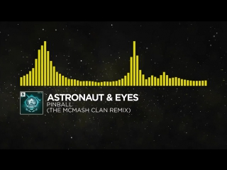 [Electro] - Astronaut Eyes - Pinball (The McMash Clan Remix)