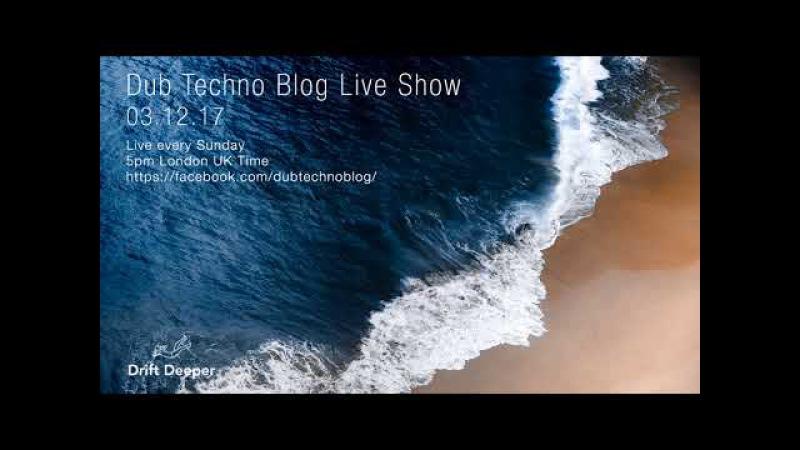 Dub Techno Blog Live Show 118 - 03.12.17