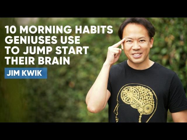 10 Morning Habits Geniuses Use To Jump Start The Brain | Jim Kwik