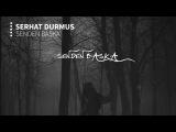 Serhat Durmus - Senden Başka (ft. Reyhan Altınbay)