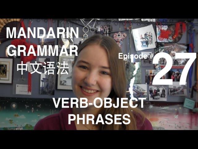 Mandarin Grammar 27 Verb-Object Phrases
