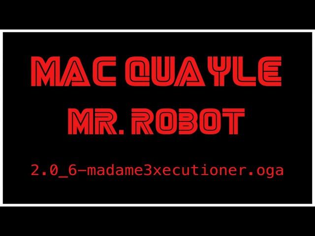 Mac Quayle - Mr. Robot 2.0_6-madame3xecutioner.oga