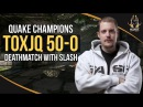 TOXJQ 50 0 DEATHMATCH WITH SLASH QUAKE CHAMPIONS