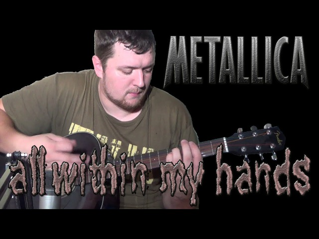 All Within My Hands (Metallica Guitar Bass cover) with James Hetfield vocals